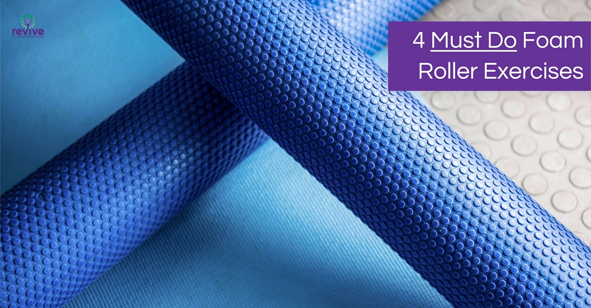 4 Must Do Foam Roller Exercises - Revive Physiotherapy and Pilates