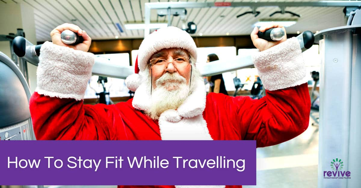 How To Stay Fit While Travelling - Revive Physiotherapy and Pilates